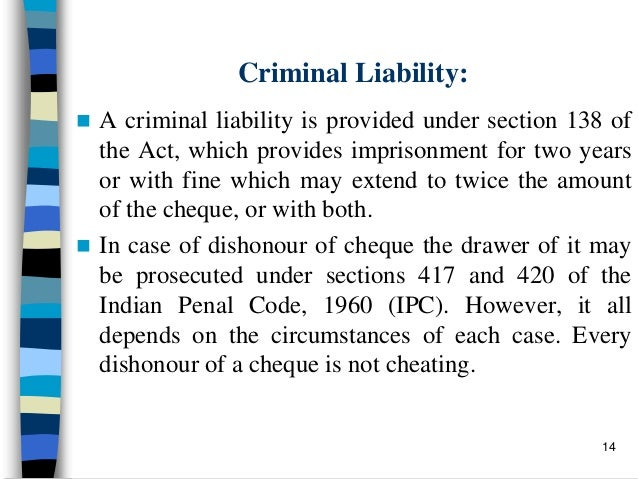 dishonour of cheques Dishonour of cheques is a criminal offense punishable by imprisonment for a term up to two years, or with a monetary penalty or with both.