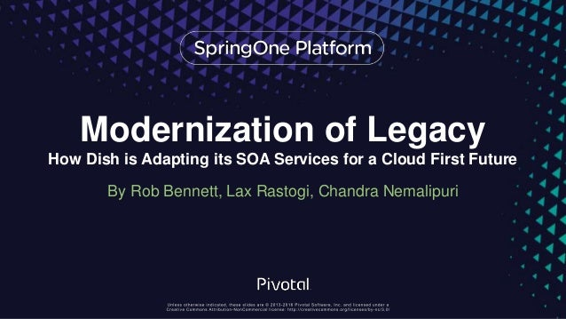 Modernization of Legacy How Dish is Adapting its SOA Services for a Cloud First Future By Rob Bennett, Lax Rastogi, Chandr...