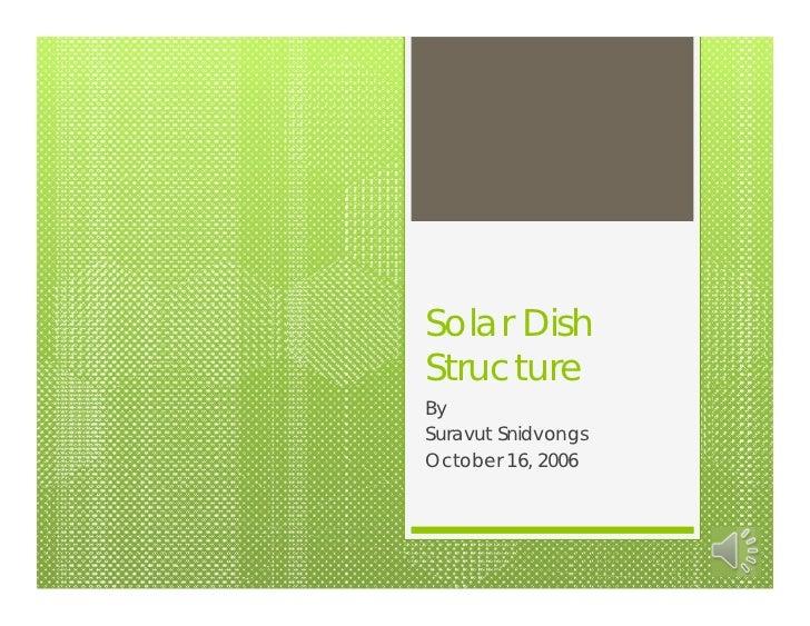 Solar DishStructureBySuravut SnidvongsOctober 16, 2006