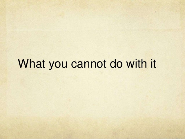What you cannot do with it