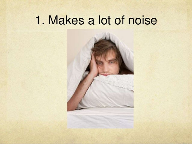 1. Makes a lot of noise