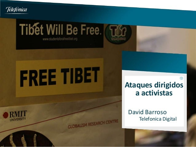 Ataques dirigidosa activistasDavid BarrosoTelefonica Digital
