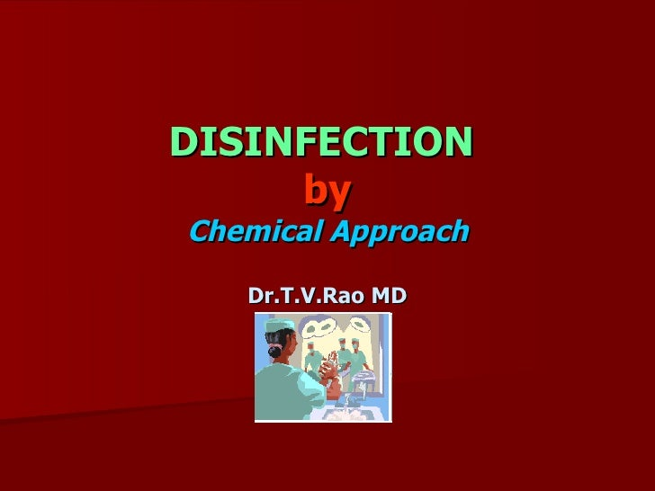 DISINFECTION  by Chemical Approach Dr.T.V.Rao MD