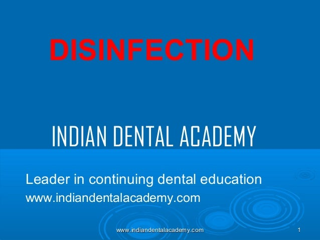 DISINFECTION INDIAN DENTAL ACADEMY Leader in continuing dental education www.indiandentalacademy.com www.indiandentalacade...