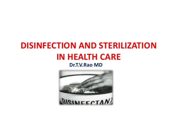 DISINFECTION AND STERILIZATION        IN HEALTH CARE          Dr.T.V.Rao MD