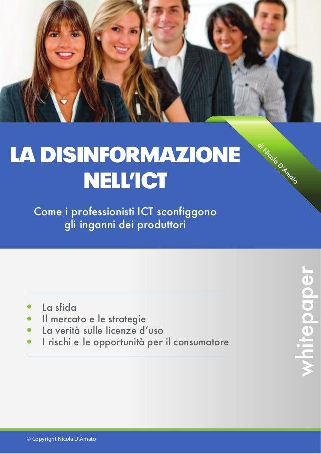 LA DISINFORMAZIONE NELL'ICT Come i professionisti ICT sconfiggono gli inganni dei produttori La sfida Il mercato e le stra...