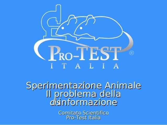 Sperimentazione Animale Il problema della disinformazione Comitato Scientifico Pro-Test Italia
