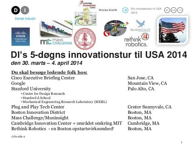 DI's innovationstur til USA 2012 21. mar. 12Nicolas Boalth 1 DI's 5-døgns innovationstur til USA 2014 den 30. marts – 4. a...