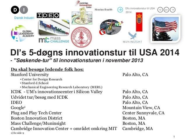 "DI's innovationstur til USA 2012 21. mar. 12Nicolas Boalth 1 DI's 5-døgns innovationstur til USA 2014 - ""Søskende-tur"" til..."