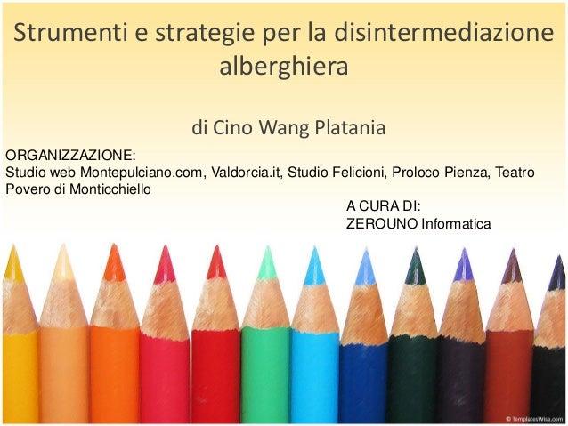 Strumenti e strategie per la disintermediazione alberghiera di Cino Wang Platania ORGANIZZAZIONE: Studio web Montepulciano...