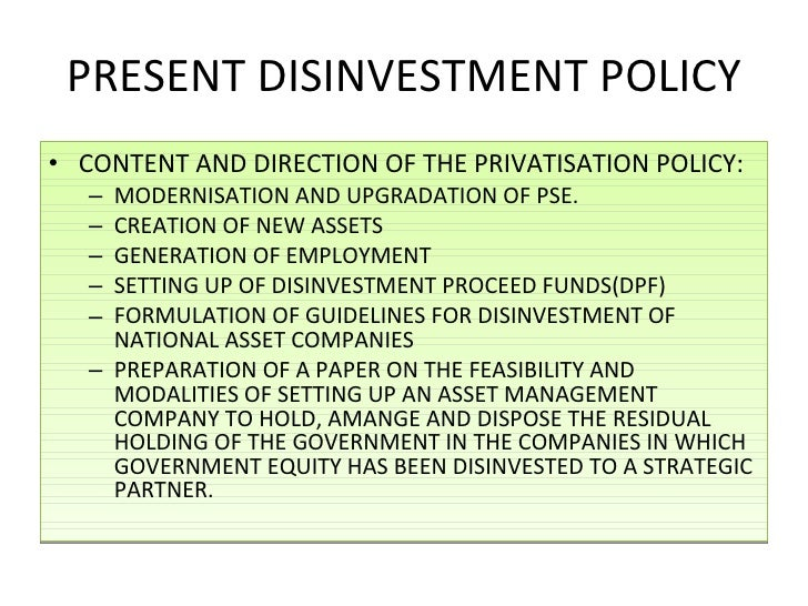 disinvestment policy Advertisements: essay on disinvestment policy in india the policy of the government on disinvestment has evolved over a period often years it started with selling.