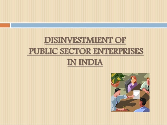 DISINVESTMIENT OF PUBLIC SECTOR ENTERPRISES IN INDIA