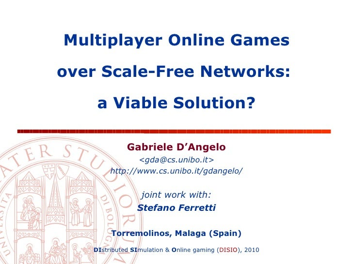Multiplayer Online Games  over Scale-Free Networks:      a Viable Solution?               Gabriele D'Angelo               ...