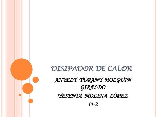DISIPADOR DE CALORANYELY YURANY HOLGUIN        GIRALDO YESENIA MOLINA LÓPEZ          11-2