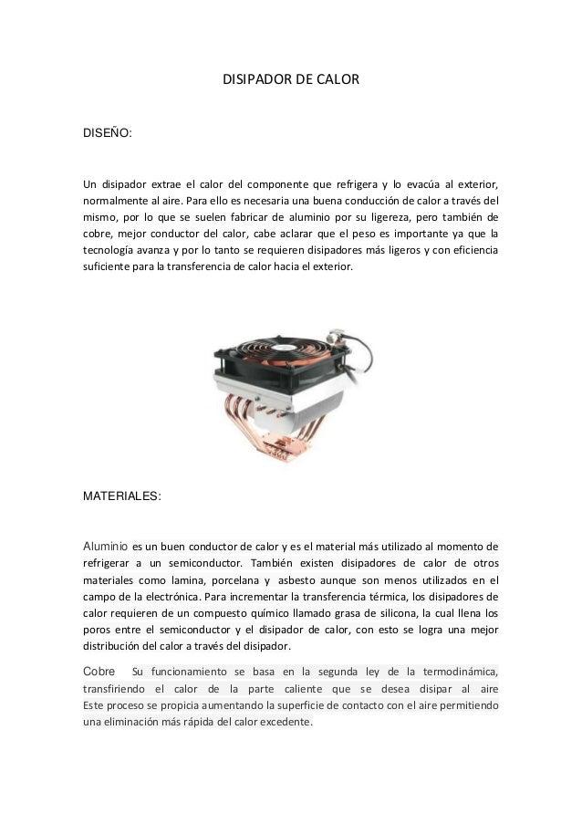 DISIPADOR DE CALORDISEÑO:Un disipador extrae el calor del componente que refrigera y lo evacúa al exterior,normalmente al ...