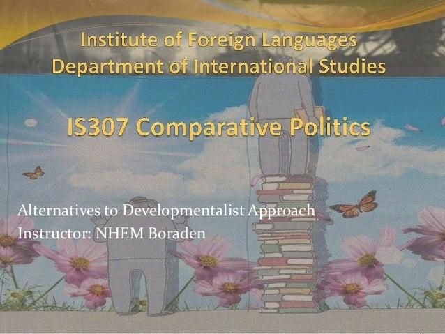 Alternatives to Developmentalist Approach Instructor: NHEM Boraden