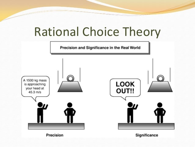 the rational choice approach Rational choice and collective action individuals are perceived by the rational choice approach as being rational, self-calculating, self interested and self maximizing, hence, it is difficult for individuals to participate in collective action or work towards the good of the public unless the public good would lead ultimately to their own.