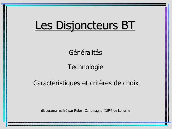 _Les Disjoncteurs BT_                  BT_                   Généralités                  TechnologieCaractéristiques et c...