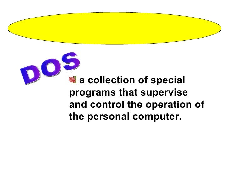 <ul><li>a collection of special programs that supervise and control the operation of the personal computer. </li></ul>DOS