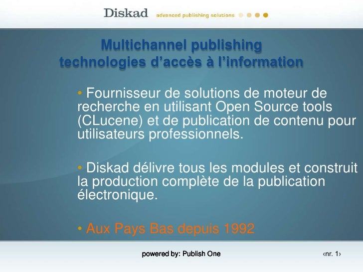 powered by: Publish One<br />Multichannel publishing technologies d'accès à l'information<br /><ul><li>Fournisseur de solu...