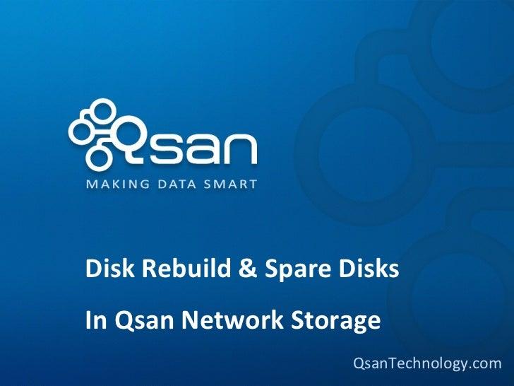 Disk Rebuild & Spare DisksIn Qsan Network Storage                      QsanTechnology.com
