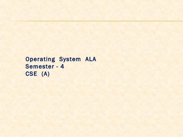Operating System ALA Semester - 4 CSE (A)