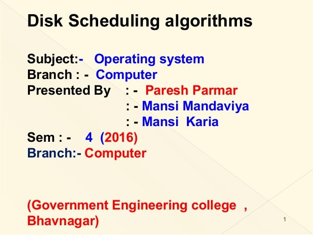 Disk Scheduling algorithms Subject:- Operating system Branch : - Computer Presented By : - Paresh Parmar : - Mansi Mandavi...