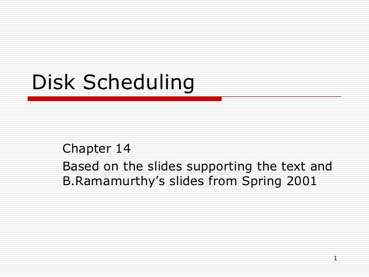 Disk Scheduling  Chapter 14  Based on the slides supporting the text and  B.Ramamurthy's slides from Spring 2001          ...