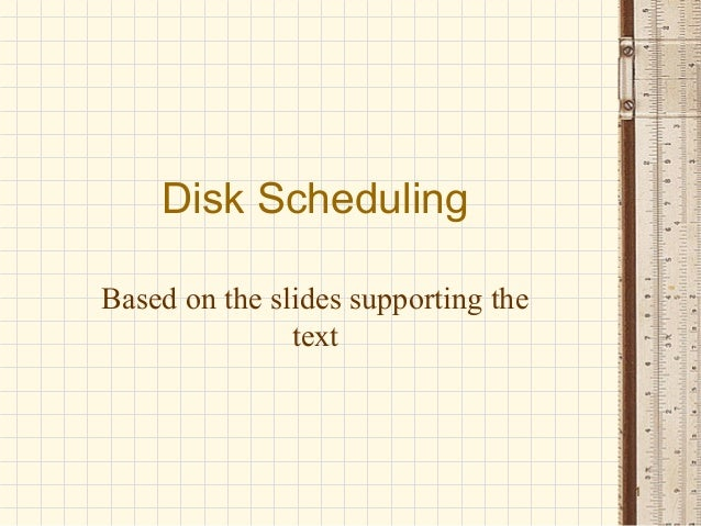 Disk SchedulingBased on the slides supporting the               text                                     1