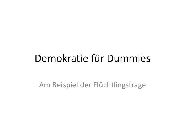 Demokratie für Dummies Am Beispiel der Flüchtlingsfrage