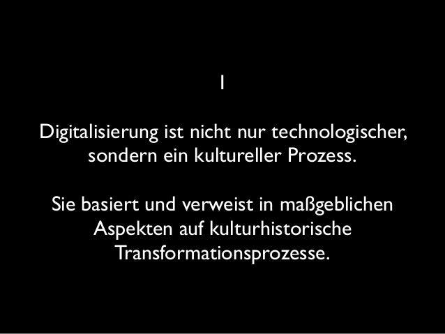 I Digitalisierung ist nicht nur technologischer, sondern ein kultureller Prozess. Sie basiert und verweist in maßgebliche...