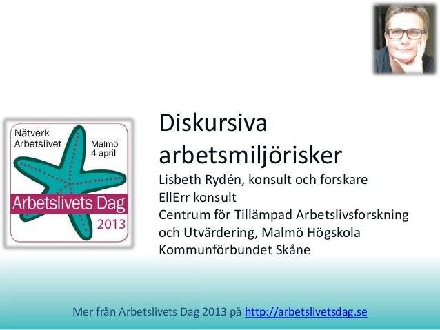 DiskursivaarbetsmiljöriskerLisbeth Rydén, konsult och forskareEllErr konsultCentrum för Tillämpad Arbetslivsforskningoch U...
