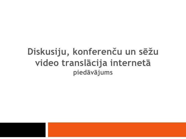 Diskusiju, konferenču un sēžu video translācija internetā piedāvājums