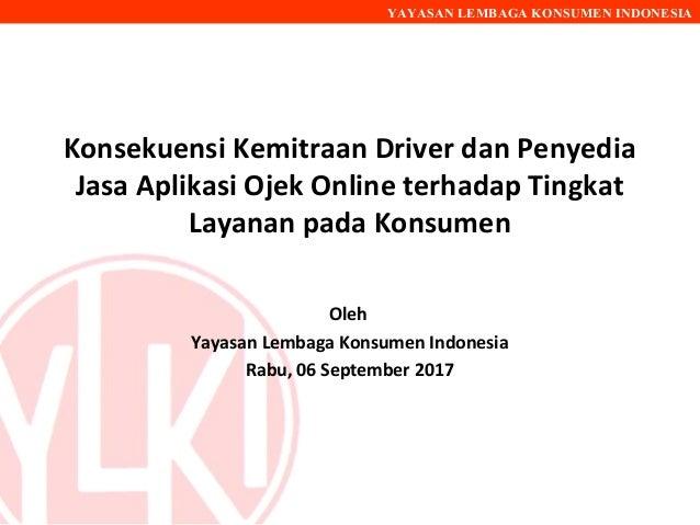 YAYASAN LEMBAGA KONSUMEN INDONESIA Konsekuensi Kemitraan Driver dan Penyedia Jasa Aplikasi Ojek Online terhadap Tingkat La...
