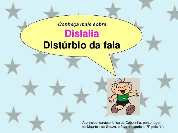 Conheça mais sobre<br />Dislalia<br />Distúrbio da fala<br />A principal característica de Cebolinha, personagem de Mauríc...