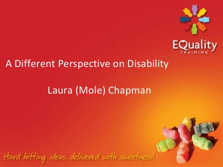 A Different Perspective on Disability         Laura (Mole) Chapman
