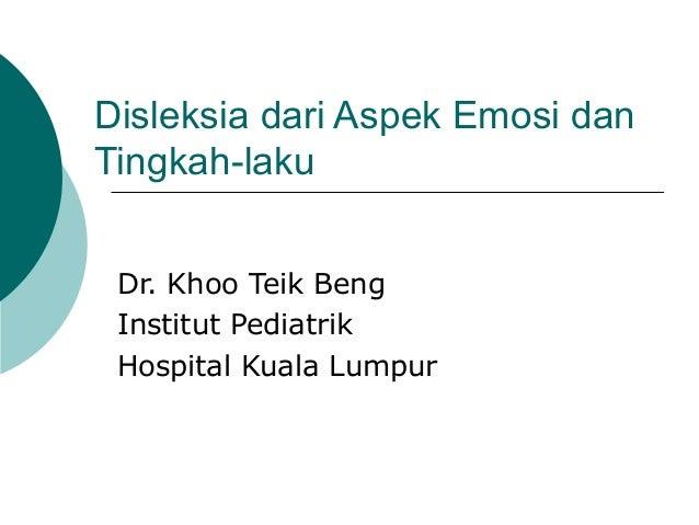 Disleksia dari Aspek Emosi danTingkah-laku Dr. Khoo Teik Beng Institut Pediatrik Hospital Kuala Lumpur