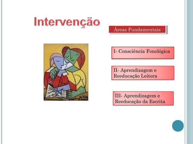 Áreas FundamentaisÁreas FundamentaisI- Consciência FonológicaII- Aprendizagem eReeducação LeitoraIII- Aprendizagem eReeduc...
