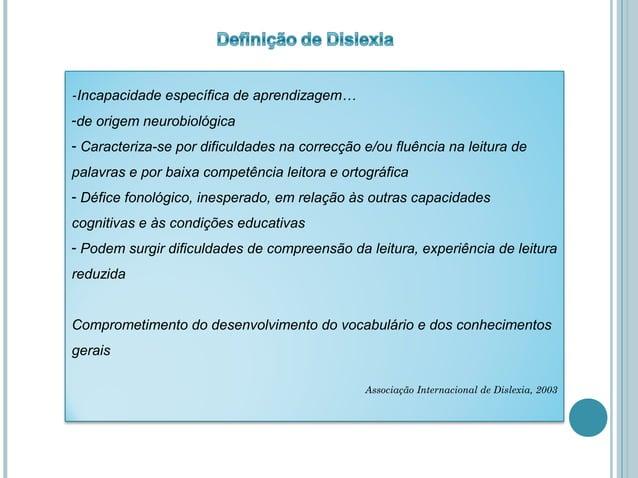 -Incapacidade específica de aprendizagem…-de origem neurobiológica- Caracteriza-se por dificuldades na correcção e/ou fluê...