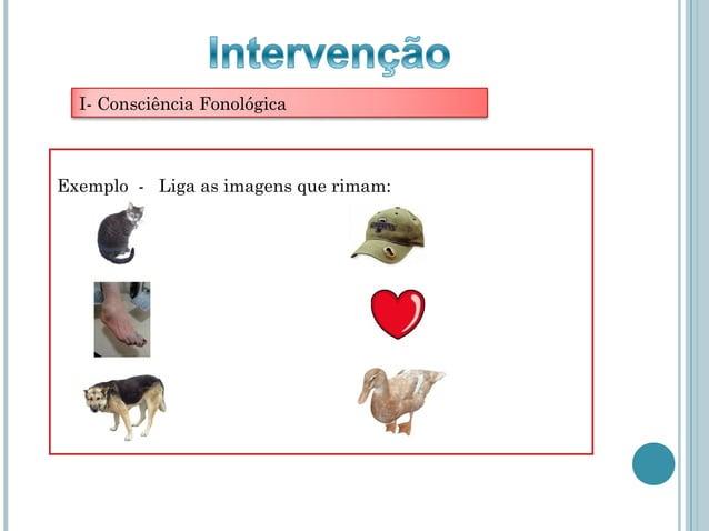 I- Consciência FonológicaExemplo - Liga as imagens que rimam:
