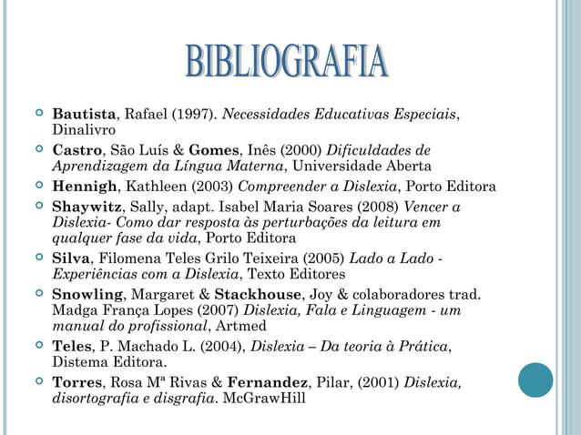    Bautista, Rafael (1997). Necessidades Educativas Especiais,    Dinalivro   Castro, São Luís & Gomes, Inês (2000) Difi...