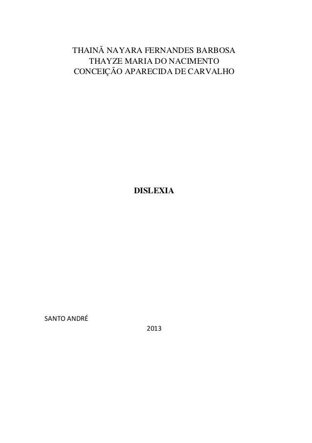 THAINÃ NAYARA FERNANDES BARBOSA THAYZE MARIA DO NACIMENTO CONCEIÇÃO APARECIDA DE CARVALHO DISLEXIA SANTO ANDRÉ 2013