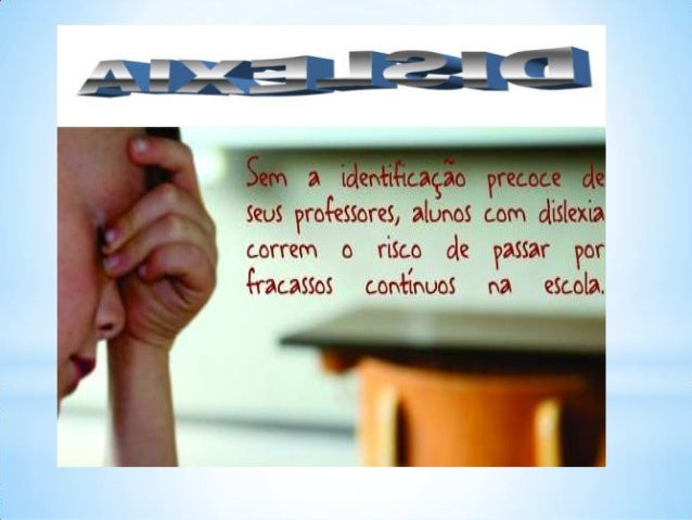 Dislexia é uma dificuldade específica de linguagem, que se apresenta na língua escrita. A dislexia vai emergir nos momento...