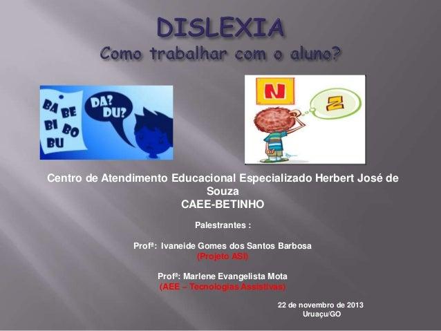 Centro de Atendimento Educacional Especializado Herbert José de Souza CAEE-BETINHO Palestrantes : Profª: Ivaneide Gomes do...