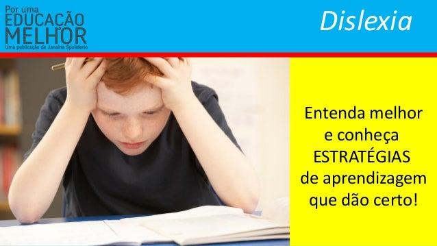 Dislexia Entenda melhor e conheça ESTRATÉGIAS de aprendizagem que dão certo!