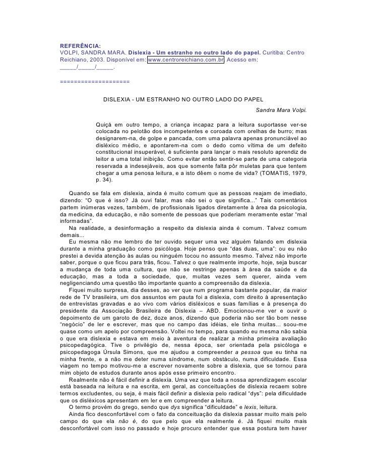 REFERÊNCIA: VOLPI, SANDRA MARA. Dislexia - Um estranho no outro lado do papel. Curitiba: Centro Reichiano, 2003. Disponíve...