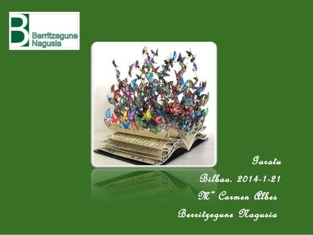 Garatu Bilbao. 2014-1-21 Mª Carmen Albes Berritzegune Nagusia