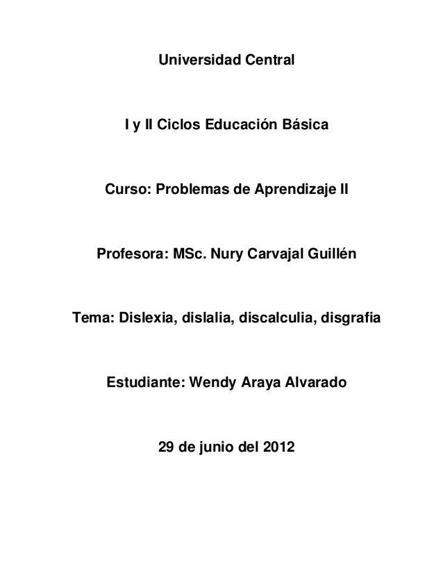 Universidad Central  I y II Ciclos Educación Básica  Curso: Problemas de Aprendizaje II  Profesora: MSc. Nury Carvajal Gui...
