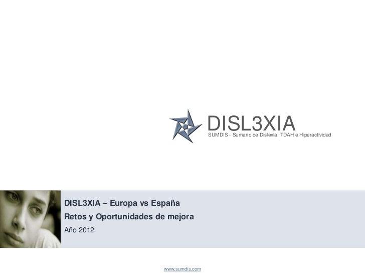DISL3XIA                                        SUMDIS - Sumario de Dislexia, TDAH e HiperactividadDISL3XIA – Europa vs Es...