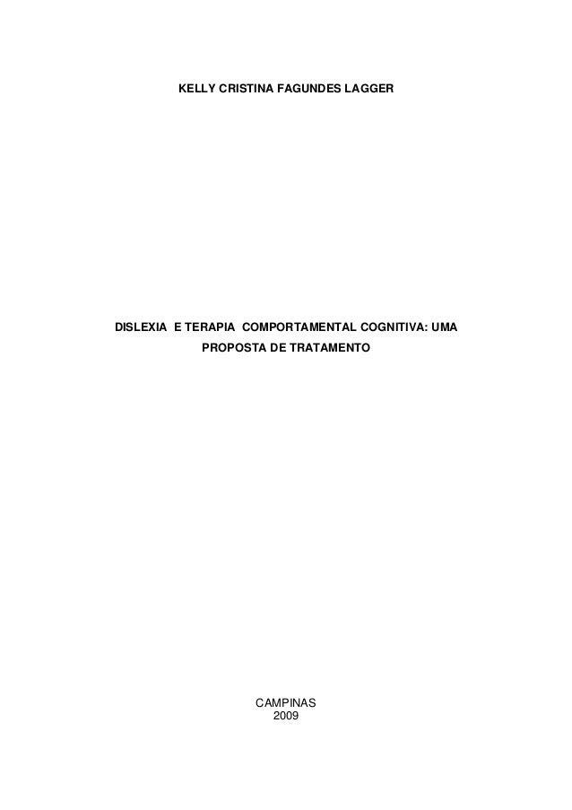 KELLY CRISTINA FAGUNDES LAGGER DISLEXIA E TERAPIA COMPORTAMENTAL COGNITIVA: UMA PROPOSTA DE TRATAMENTO  CAMPINAS 2009